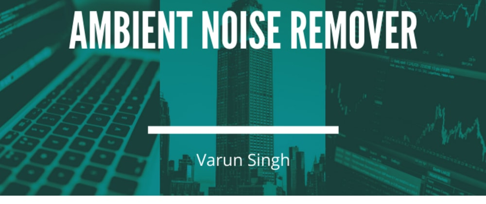 Cover image for How I Wrote A Background Noise Remover from Start to Finish