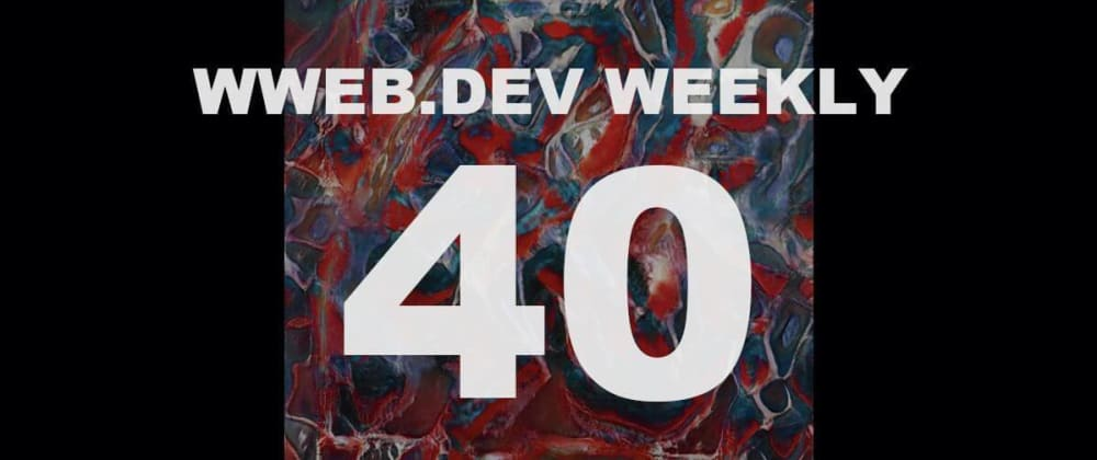 Cover image for Weekly web development update #40