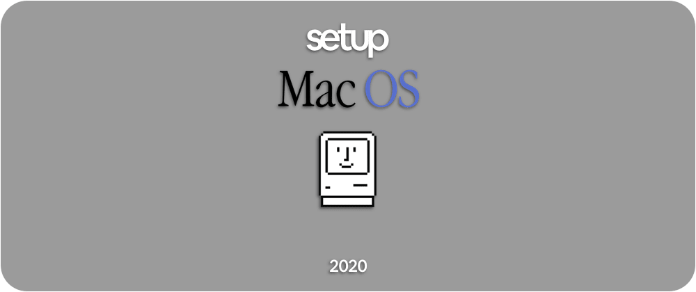 Cover image for Setup your Mac for development, 2020 edition.