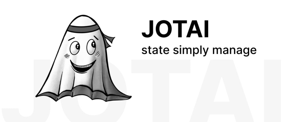 Cover image for 👻 Jotai - State Simply Managed