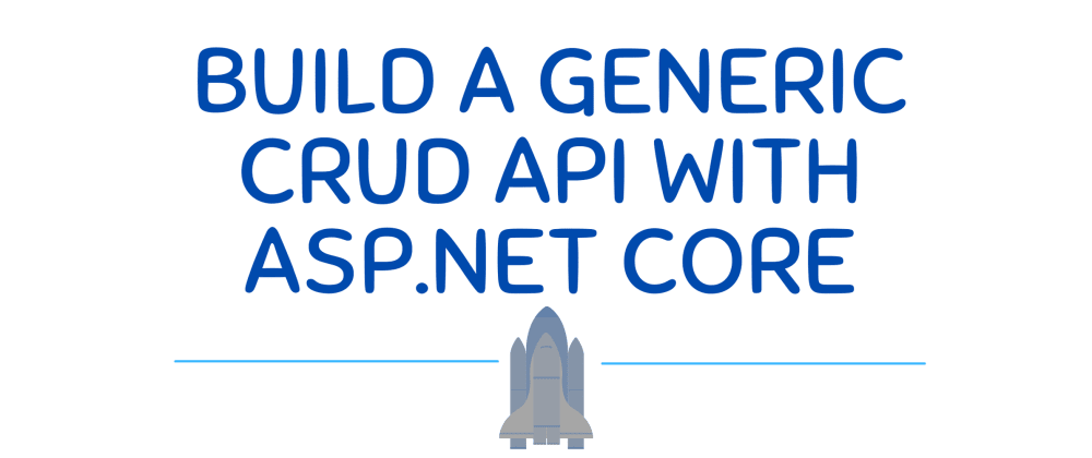 Cover image for Build a Generic CRUD API with ASP.NET Core