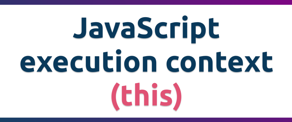 Cover image for JavaScript execution context (this)