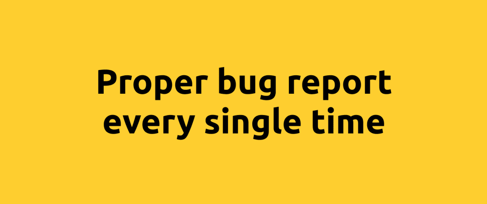 Cover image for How to report bugs (if you want them fixed)