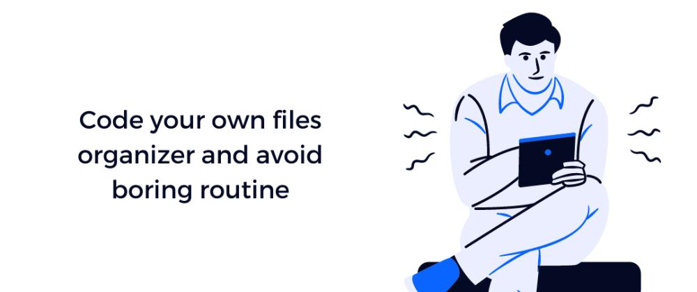 Cover image for Automate boring files organizing using python (Python files organizer)