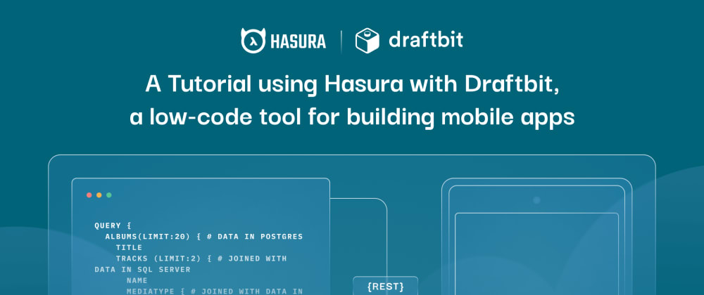 Cover image for A Tutorial using Hasura with Draftbit, a low-code tool for building mobile apps
