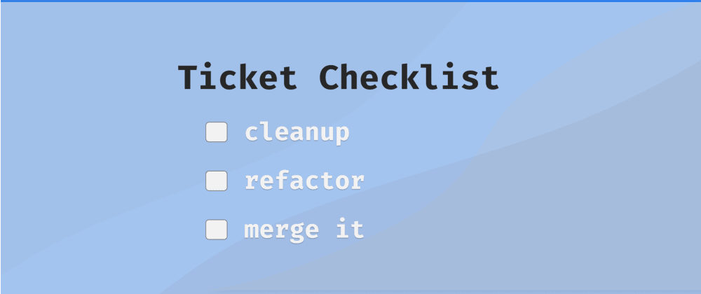 Cover image for Front-End Checklist for Ticket Completion