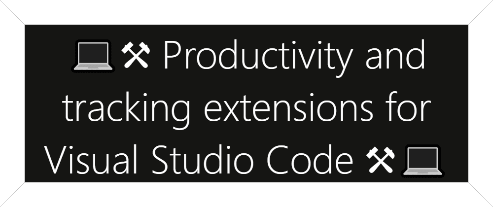 Cover image for 💻⚒ Productivity and tracking extensions for Visual Studio Code ⚒💻