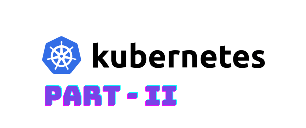 Cover image for Deep dive into Kubernetes (part - II) :