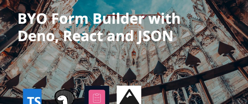 Cover image for BYO Form Builder with Deno, React and JSON