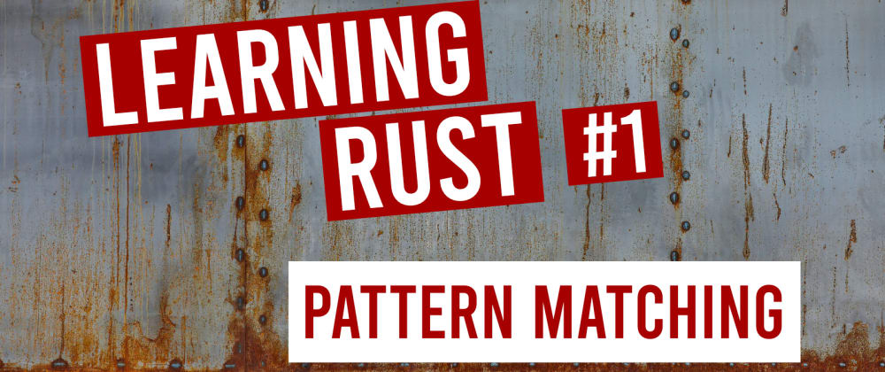 Cover image for Learning Rust #1: Pattern Matching