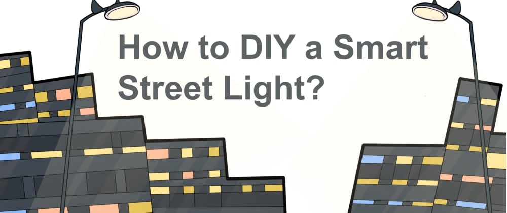 Cover image for How to DIY A Smart Street Light?