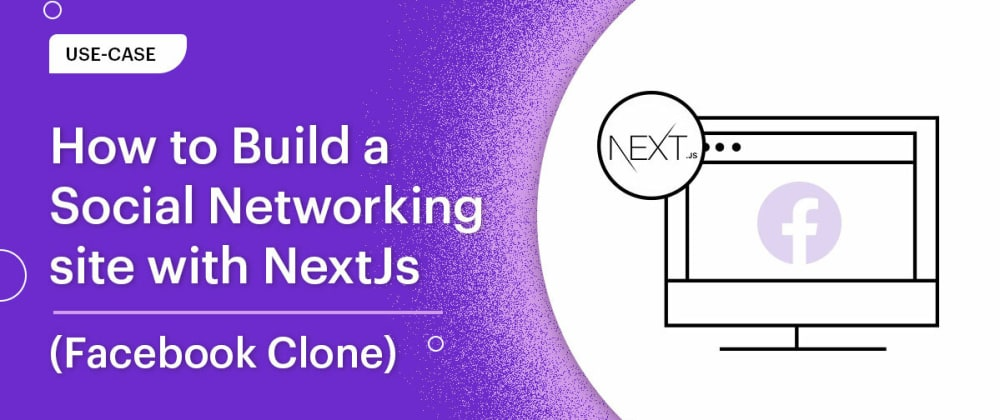 Cover image for How to Build a Social Networking Site with Next.js (Facebook Clone)