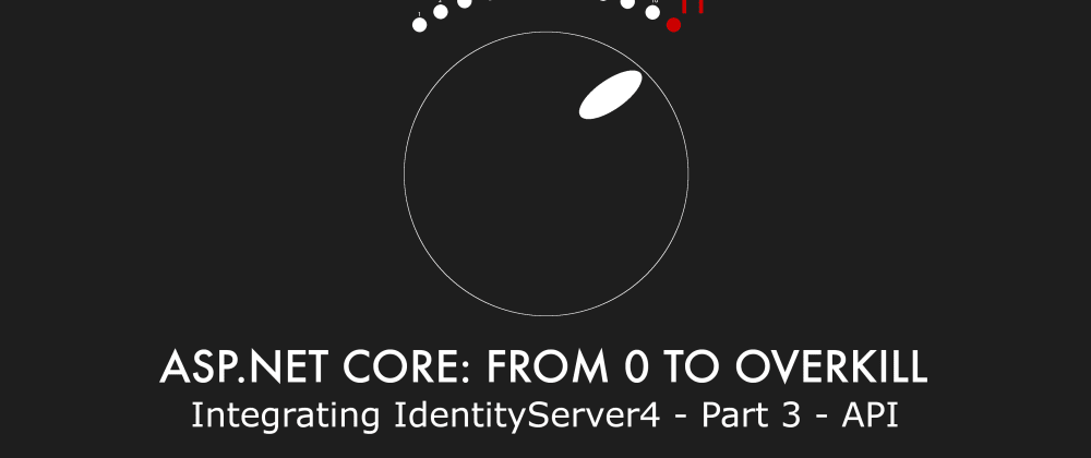 Cover image for Episode 023 - Integrating IdentityServer4 - Part 3 - API - ASP.NET Core: From 0 to overkill