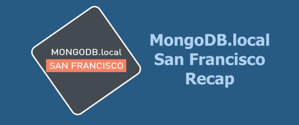 Cover image for MongoDB.local San Francisco Recap
