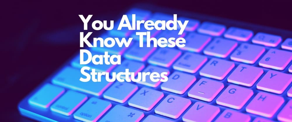 Cover image for You Already Know These Data Structures [Arrays, Stacks, Queues]