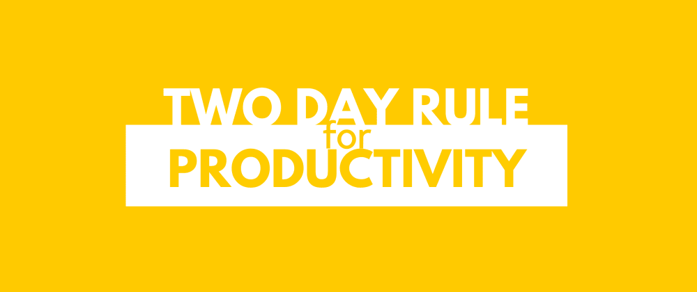 Cover image for The only productivity advice you need: The two-day rule