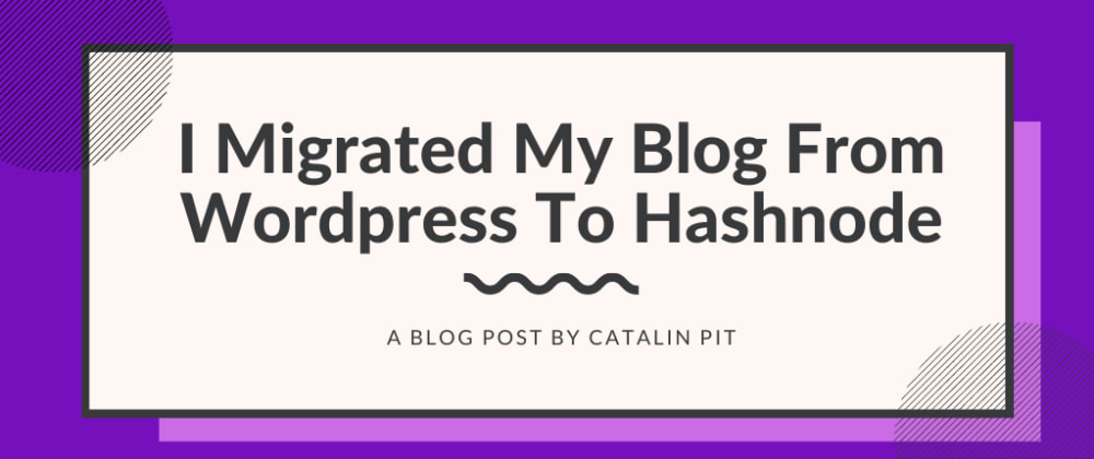 Cover image for I Migrated My Blog From WordPress To Hashnode