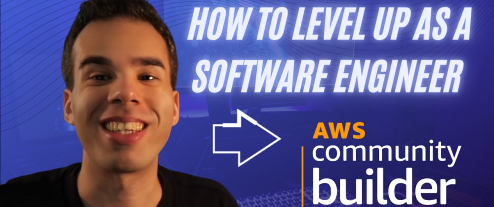 Cover image for How to Level Up as a Software Engineer | AWS Community Builders Program