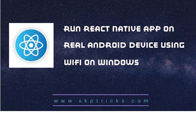 Run React Native app on Real Android device using WiFi on