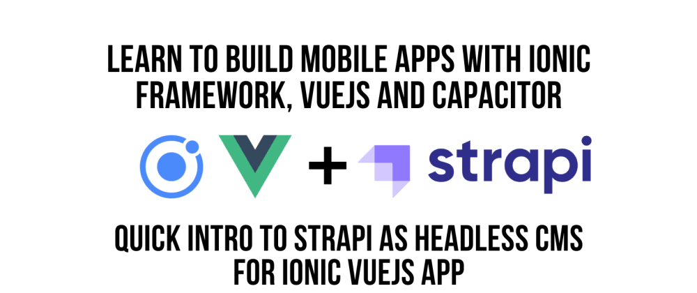 Cover image for Quick Introduction to Strapi HeadlessCMS for Ionic VueJS Mobile App