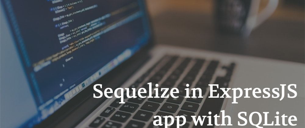 Cover image for How to install Sequelize in ExpressJS app with SQLite