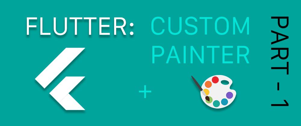 Cover image for Flutter: Custom Painter | PART-1