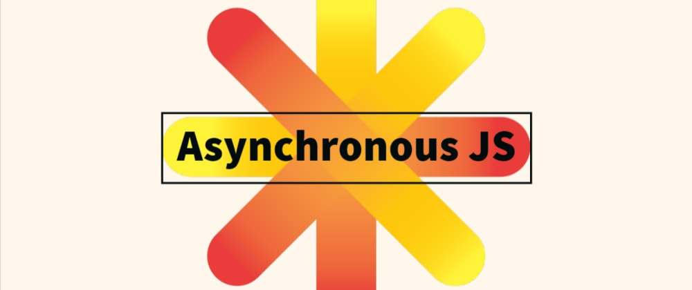 Cover image for Introduction To Asynchronous JavaScript
