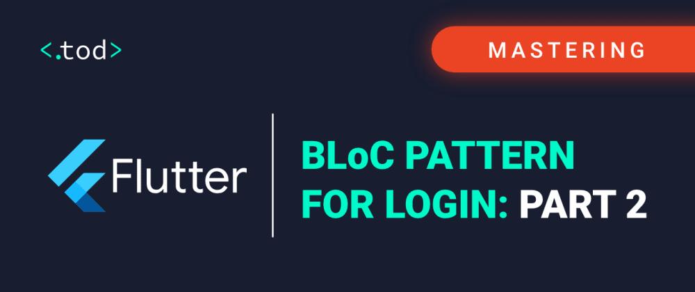 Cover image for Mastering Flutter: BLoC pattern for Login: Part 2