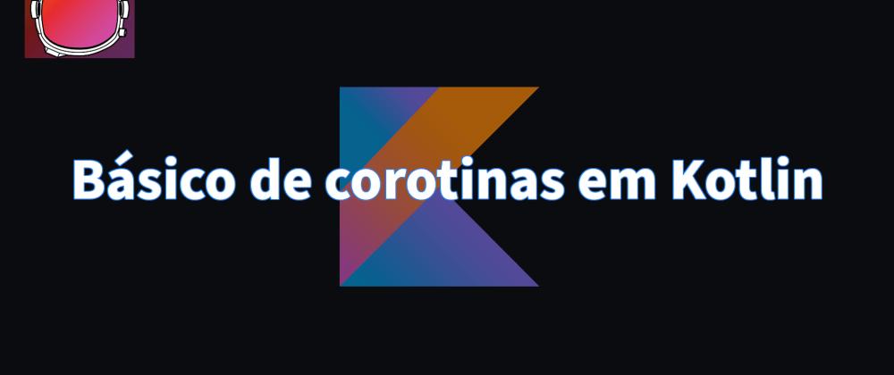 Cover image for Básico de corotinas em Kotlin