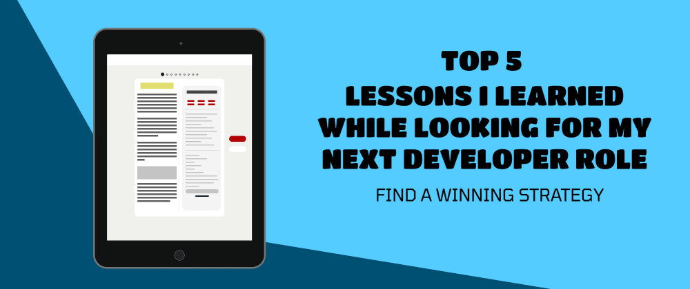 Cover image for Top 5 lessons I learned while looking for my next developer role