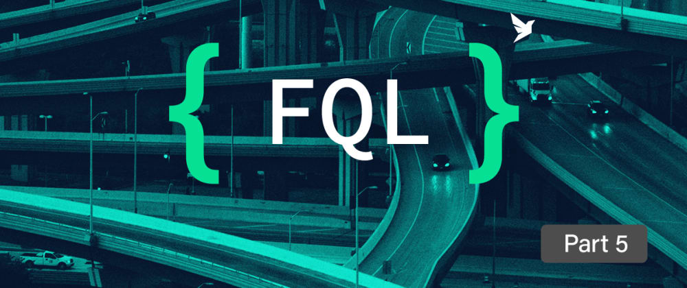 Cover image for Getting started with FQL, FaunaDB's native query language - part 5