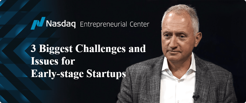 Cover image for Nasdaq Entrepreneurial Center — 3 Biggest Challenges and Issues For Early-stage Startups