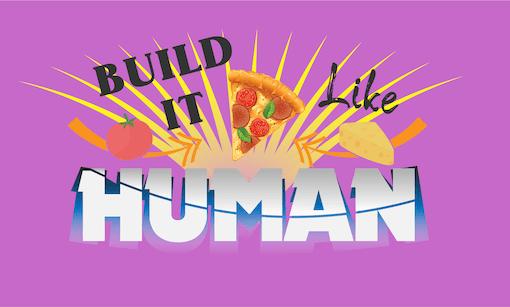 Build it Like Human