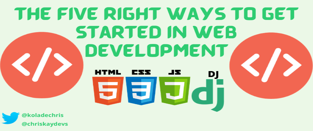 Cover image for THE 5 RIGHT WAYS TO GET STARTED IN WEB DEVELOPMENT