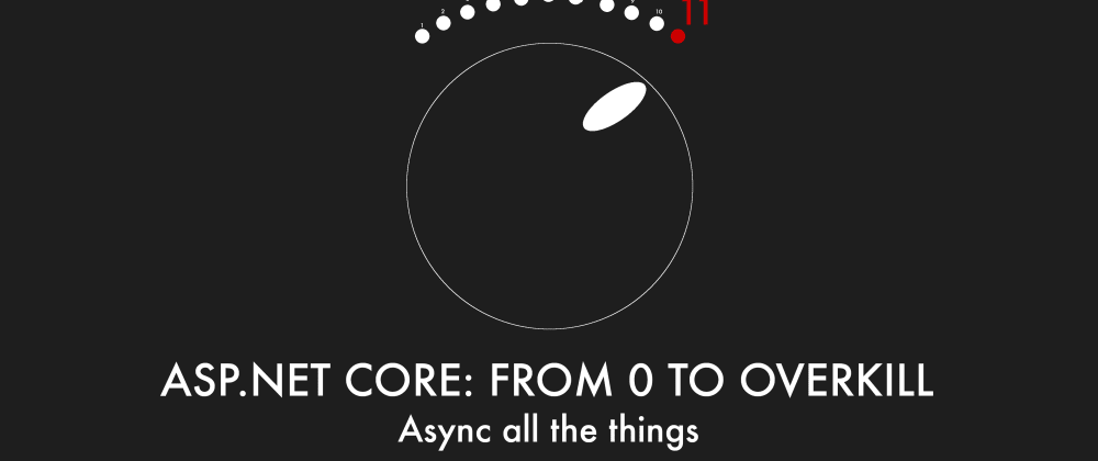 Cover image for Episode 010 - Async all the things - ASP.NET Core: From 0 to overkill