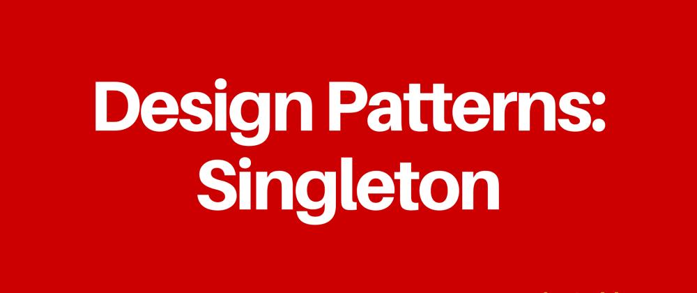 Cover image for Design Patterns: Singleton