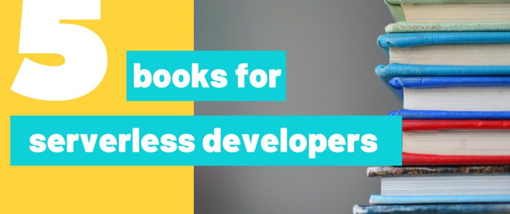Cover image for Five books every serverless developer mustread