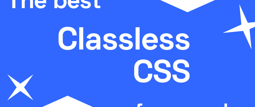 Cover image for The best classless CSS frameworks in 2021