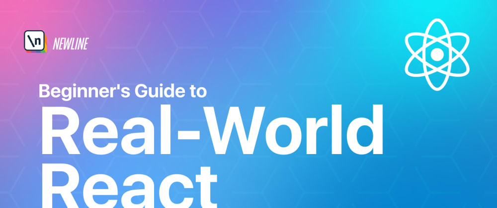 Cover image for The Beginner's Guide to Real-World React