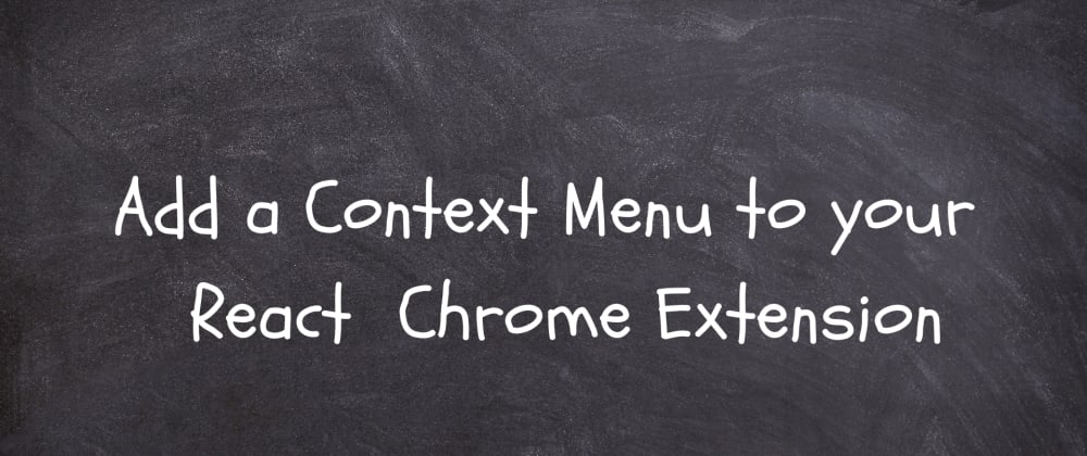 Cover image for How to add a context menu to your chrome extension in react