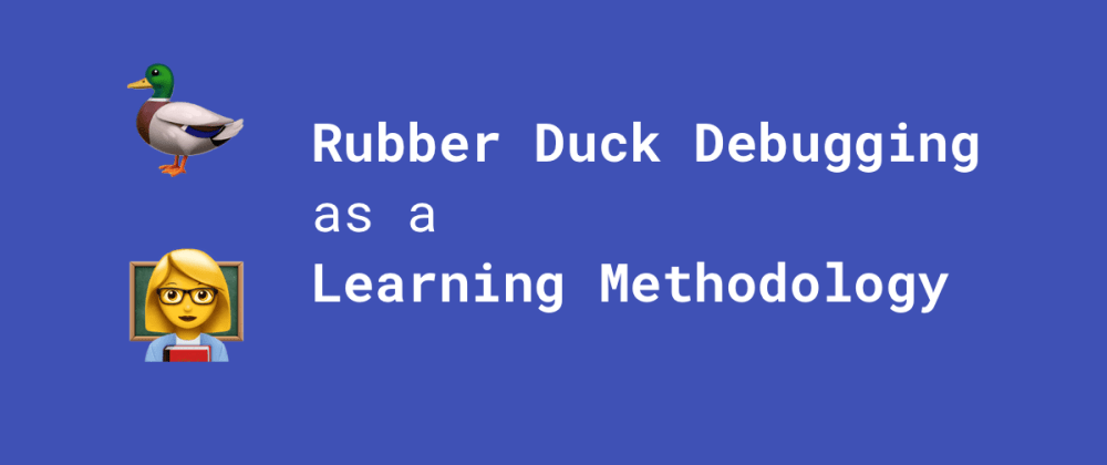 Cover image for Rubber Duck Debugging as a Learning Methodology