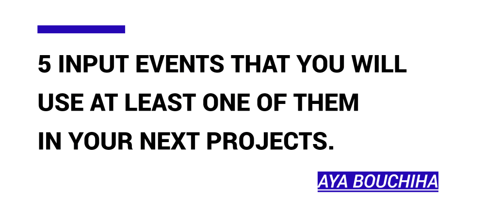Cover image for 5 Input Events That You Will Use At Least One Of Them In Your Next Projects.