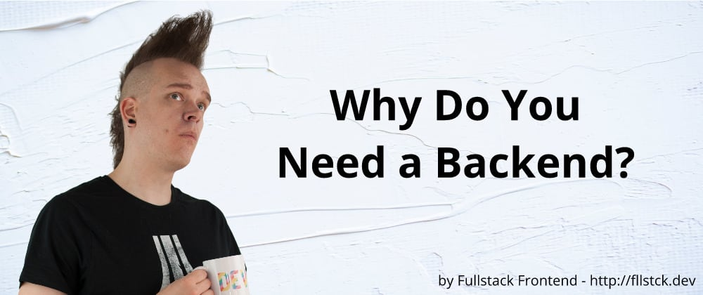 Cover image for Why Do You Need a Backend?