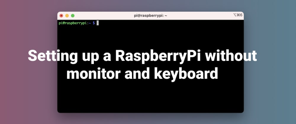Cover image for Setting up a RaspberryPi without monitor and keyboard
