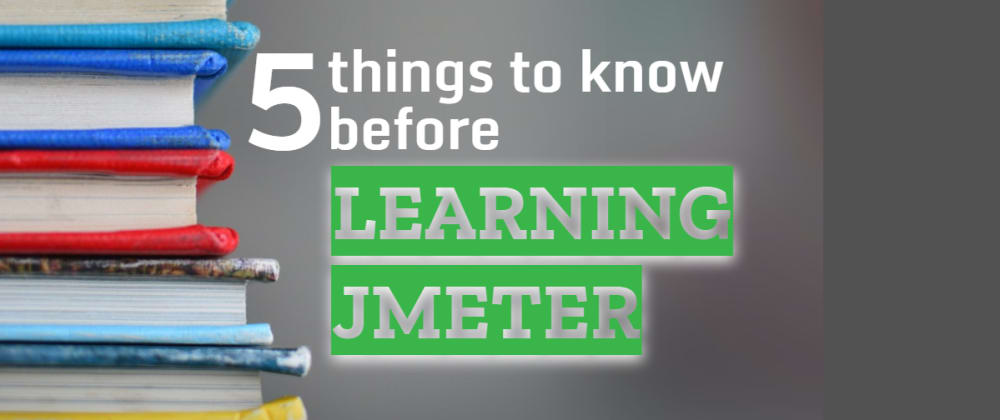 Cover image for Five things to know before learning JMeter