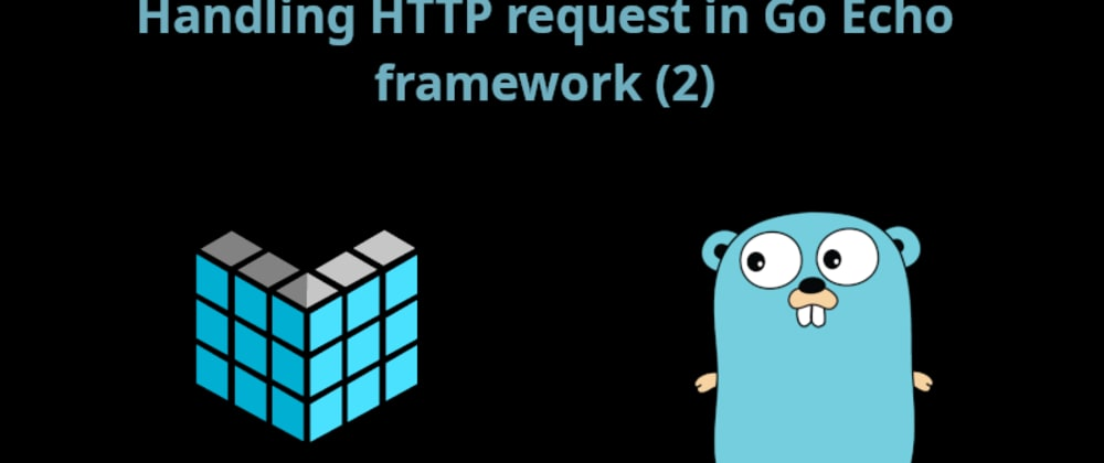 Cover image for Handling HTTP request in Go Echo framework (2)