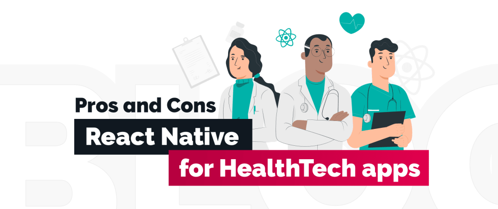 Cover image for Pros and Cons of React Native for HealthTech Apps