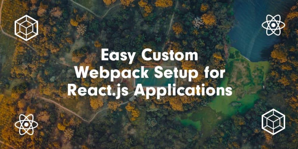 Easy Custom Webpack Setup for React js Applications - DEV