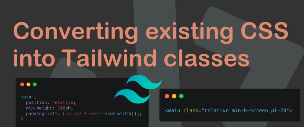 Cover image for Converting existing CSS into Tailwind classes