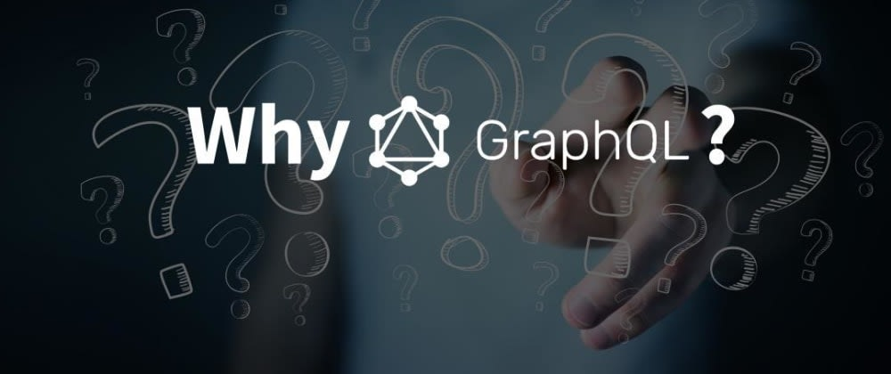 Cover image for Why GraphQL?